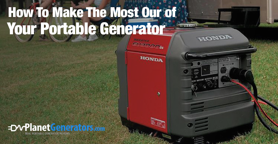 How To Make The Most Our of Your Portable Generator