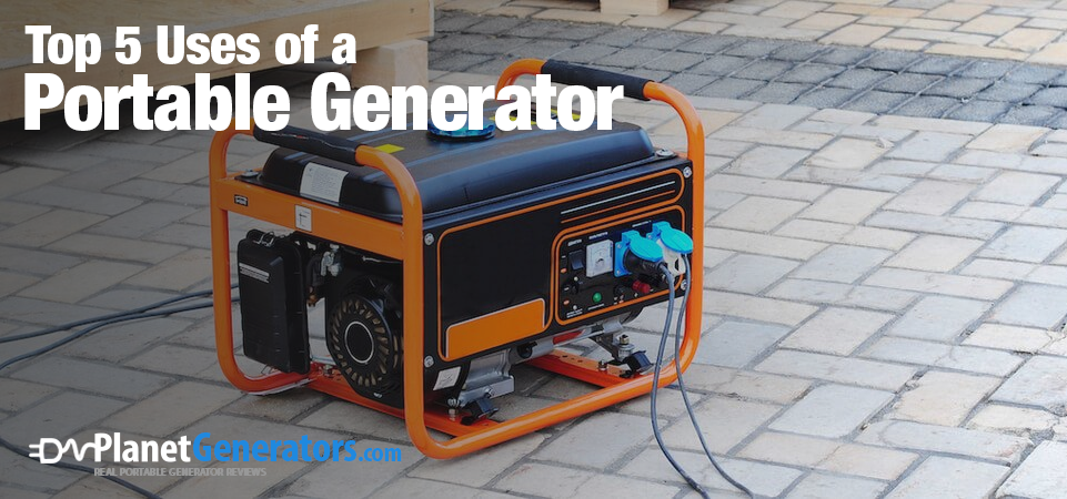 Top 5 Uses Of A Portable Generator